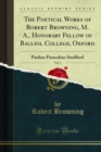 The Poetical Works of Robert Browning, M. A., Honorary Fellow of Balliol College, Oxford : Pauline Paracelsus Strafford - eBook