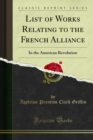List of Works Relating to the French Alliance : In the American Revolution - eBook