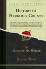 History of Herkimer County : Including the Upper Mohawk Valley, From the Earliest Period to the Present Time: With a Brief Notice of the Iroquois Indians, the Early German Tribes, the Palatine Immigra - eBook