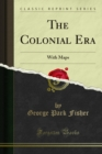 The Colonial Era : With Maps - eBook