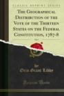 The Geographical Distribution of the Vote of the Thirteen States on the Federal Constitution, 1787-8 - eBook