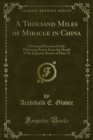 A Thousand Miles of Miracle in China : A Personal Record of God's Delivering Power From the Hands of the Imperial, Boxers of Shan-Si - eBook