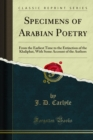 Specimens of Arabian Poetry : From the Earliest Time to the Extinction of the Khaliphat, With Some Account of the Authors - eBook