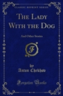The Lady With the Dog : And Other Stories - eBook