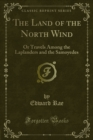 The Land of the North Wind : Or Travels Among the Laplanders and the Samoyedes - eBook