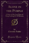 Alone in the Purple : A Story of the Last Days of King Ludwig II. Of Bavaria - eBook