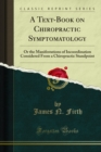 A Text-Book on Chiropractic Symptomatology : Or the Manifestations of Incoordination Considered From a Chiropractic Standpoint - eBook