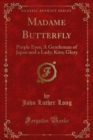 Madame Butterfly : Purple Eyes; A Gentleman of Japan and a Lady; Kito; Glory - eBook