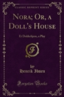 Nora; Or, a Doll's House : Et Dukkehjem, a Play - eBook