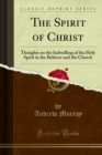 The Spirit of Christ : Thoughts on the Indwelling of the Holy Spirit in the Believer and the Church - eBook