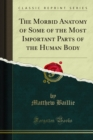 The Morbid Anatomy of Some of the Most Important Parts of the Human Body - eBook