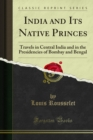India and Its Native Princes : Travels in Central India and in the Presidencies of Bombay and Bengal - eBook