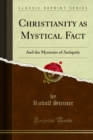 Christianity as Mystical Fact : And the Mysteries of Antiquity - eBook