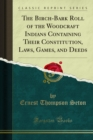 The Birch-Bark Roll of the Woodcraft Indians Containing Their Constitution, Laws, Games, and Deeds - eBook