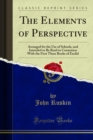 The Elements of Perspective : Arranged for the Use of Schools, and Intended to Be Read in Connexion With the First Three Books of Euclid - eBook