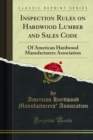 Inspection Rules on Hardwood Lumber and Sales Code : Of American Hardwood Manufacturers Association - eBook