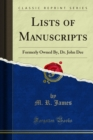 Lists of Manuscripts : Formerly Owned By, Dr. John Dee - eBook