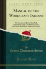 Manual of the Woodcraft Indians : The Fourteenth Birch-Bark Roll, Containing Their Constitution, Laws, and Deeds, and Much Additional Matter - eBook