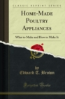 Home-Made Poultry Appliances : What to Make and How to Make It - eBook