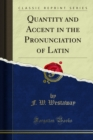 Quantity and Accent in the Pronunciation of Latin - eBook