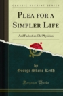 Plea for a Simpler Life : And Fads of an Old Physician - eBook