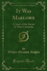 It Was Marlowe : A Story of the Secret of Three Centuries - eBook