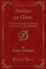 Amadis of Gaul : From the Spanish Version of Garciordonez De Montalvo - eBook
