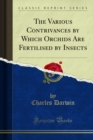 The Various Contrivances by Which Orchids Are Fertilised by Insects - eBook