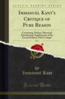 Immanuel Kant's Critique of Pure Reason : Containing, Preface; Historical Introduction; Supplements of the Second Edition of the Critique - eBook