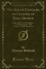 "The Age of Chivalry, or Legends of King Arthur : ""King Arthur and His Knights""; ""The Mabinogeon""; ""The Crusades""; ""Robin Hood""; Etc - eBook"