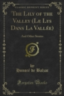The Lily of the Valley (Le Lys Dans La Vallee) : And Other Stories - eBook