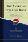 The American Spelling Book : Containing, the Rudiments of the English Language, for the Use of Schools in the United States - eBook