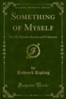 Something of Myself : For My Friends, Known and Unknown - eBook
