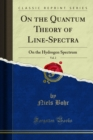 On the Quantum Theory of Line-Spectra : On the Hydrogen Spectrum - eBook