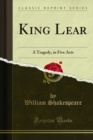 King Lear : A Tragedy, in Five Acts - eBook