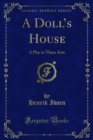 A Doll's House : A Play in Three Acts - eBook