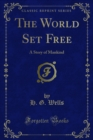 The World Set Free : A Story of Mankind - eBook
