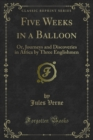 Five Weeks in a Balloon : Or, Journeys and Discoveries in Africa by Three Englishmen - eBook