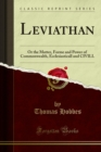 Leviathan : Or the Matter, Forme and Power of Commonwealth, Ecclesiasticall and CIVILL - eBook