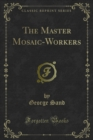 The Master Mosaic-Workers - eBook