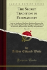 The Secret Tradition in Freemasonry : And an Analysis of the Inter-Relation Between the Craft and the High Grades in Respect of Their Term of Research, Expressed by the Way of Symbolism - eBook