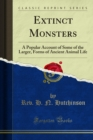 Extinct Monsters : A Popular Account of Some of the Larger, Forms of Ancient Animal Life - eBook