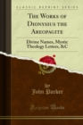 The Works of Dionysius the Areopagite : Divine Names, Mystic Theology Letters, &C - eBook
