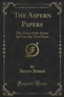 The Aspern Papers : The Turn of the Screw the Liar the Two Faces - eBook