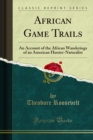 African Game Trails : An Account of the African Wanderings of an American Hunter-Naturalist - eBook