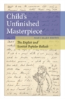 Child's Unfinished Masterpiece : The English and Scottish Popular Ballads - Book