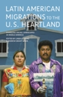 Latin American Migrations to the U.S. Heartland : Changing Social Landscapes in Middle America - Book