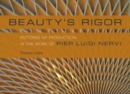 Beauty's Rigor : Patterns of Production in the Work of Pier Luigi Nervi - Book