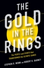 The Gold in the Rings : The People and Events That Transformed the Olympic Games - Book