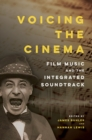Voicing the Cinema : Film Music and the Integrated Soundtrack - Book